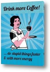Постер Пейте больше кофе